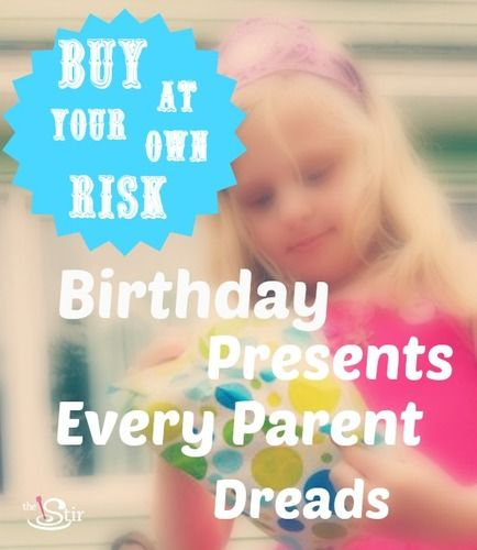 birthday presents every parent dreads