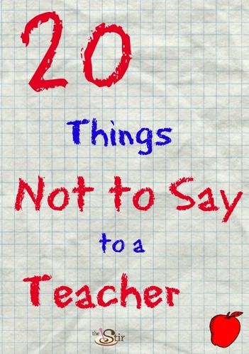 20 things not to say to a teacher
