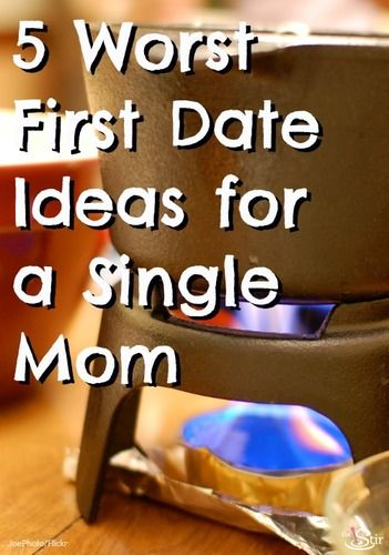 5 worst date ideas for a single mom