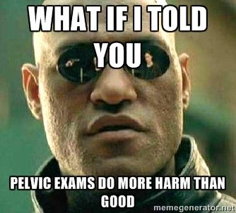 what if i told you pelvic exams